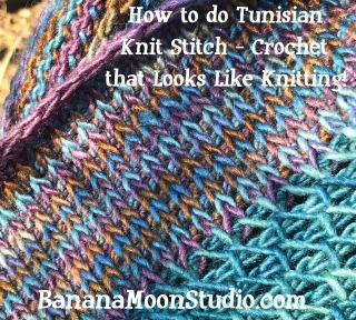 How to do Tunisian Knit Stitch, Crochet that Looks Like Knitting, tutorial by April Garwood of Banana Moon Studio