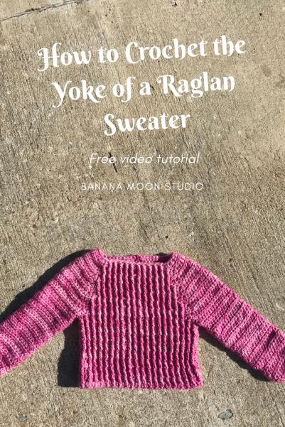 How to Crochet the Yoke of a Raglan Sweater, a free video tutorial from Banana Moon Studio