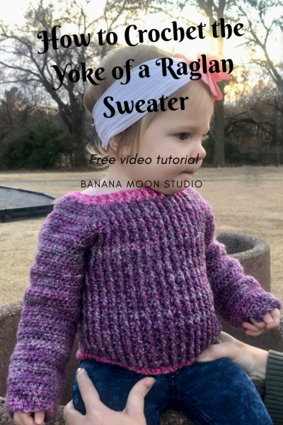 How to Crochet the Yoke of a Raglan Sweater, free video tutorial from Banana Moon Studio