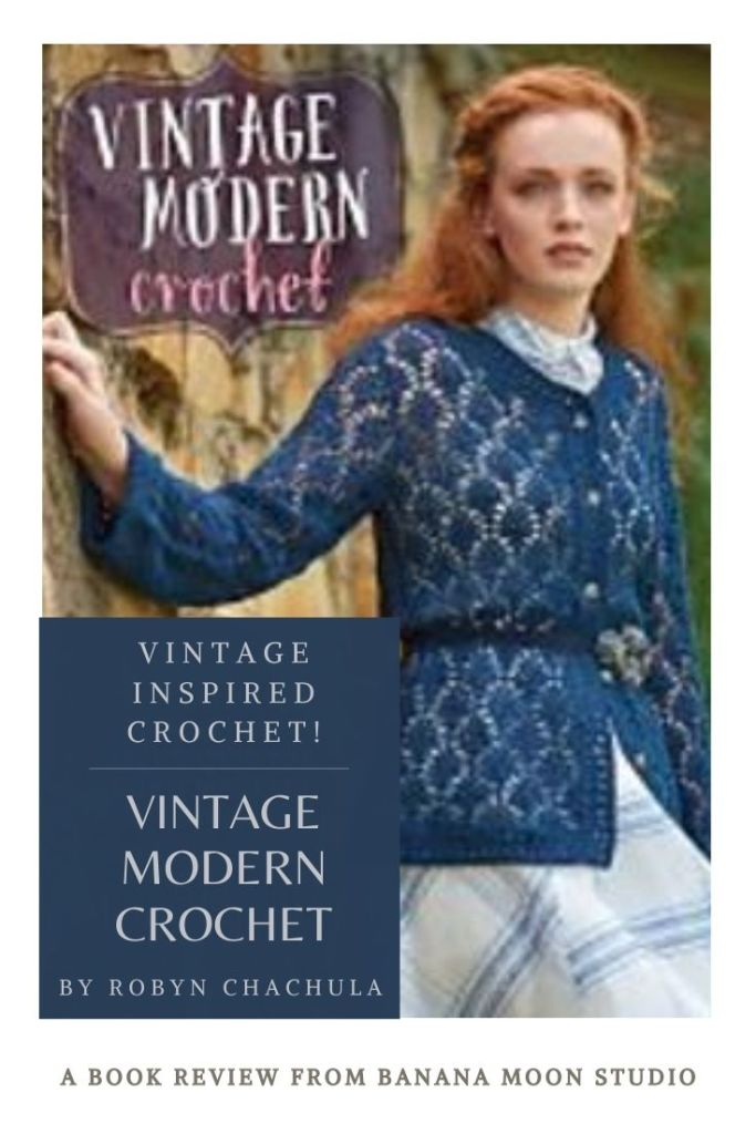 Review of Vintage Modern Crochet pattern book from Robyn Chachula. Review from Banana Moon Studio.