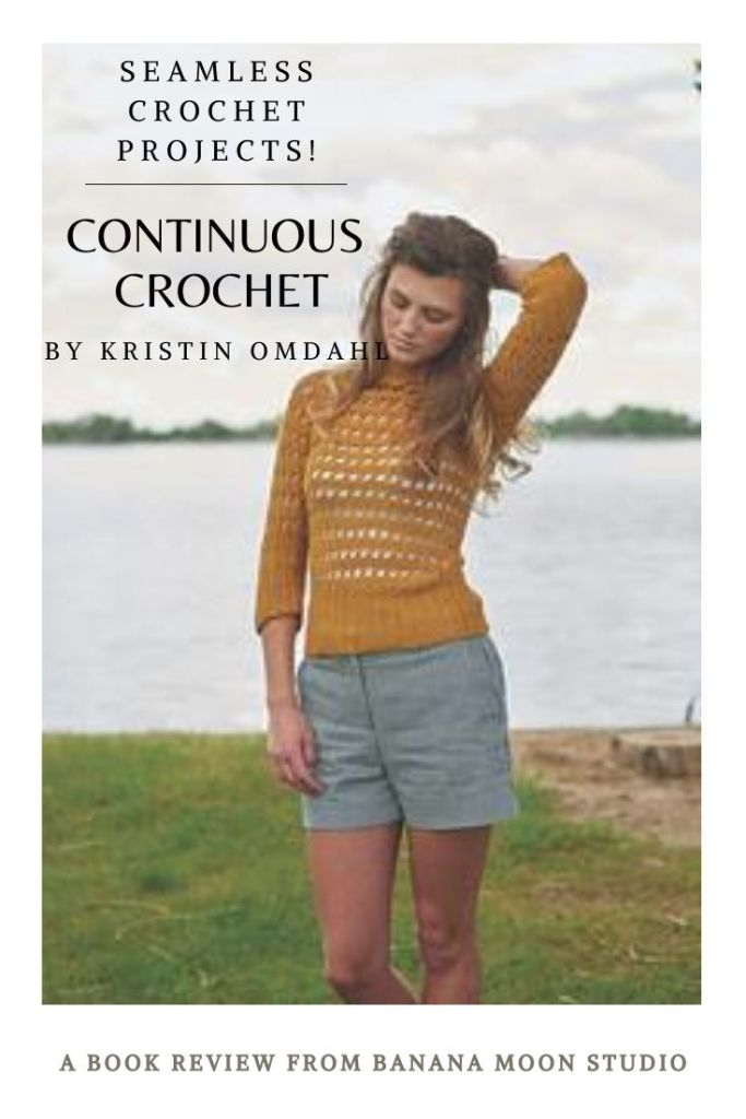 Seamless crochet projects! Continuous Crochet pattern book by Kristin Omdahl. Review from Banana Moon Studio.