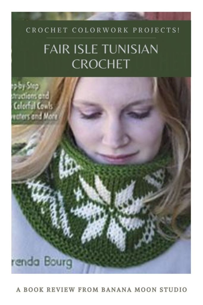 Fair isle Tunisian crochet pattern book by Brenda Bourg! Review from Banana Moon Studio.
