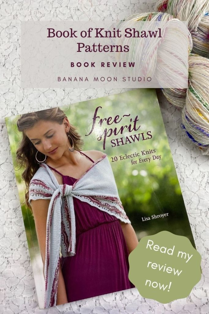 Free Spirit Shawls knitting pattern book on a white, lace background. 2 skeins of yarn. Book of Knit Shawl Patterns. Book review. Banana Moon Studio. Read my review now.